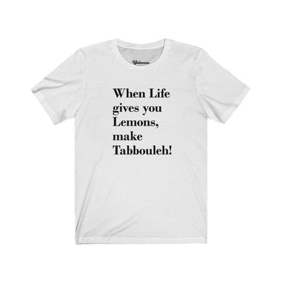 T-Shirt White / L When Life Gives you Lemons Unisex Tee