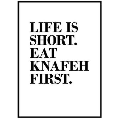 Wall Art Life is Short. Eat Knafeh First Poster
