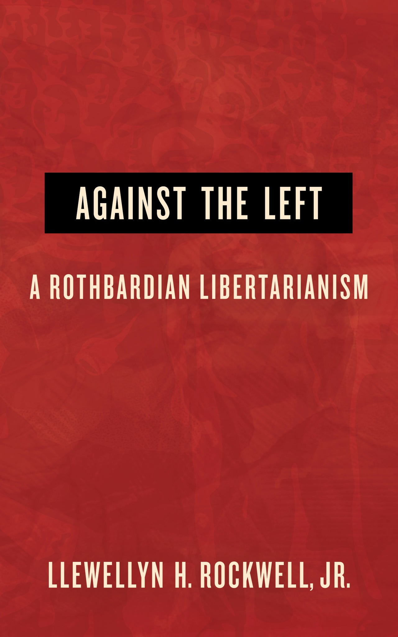 Against the Left: A Rothbardian Libertarianism- Autographed by Lew