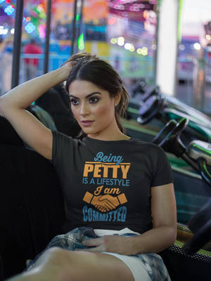 Woman Hang-Out Chill Being Petty Is A Lifestyle And I Am Committed Slim Tee Women's Fit In Black