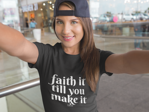 SPOTTED on Social: Faith It Till You Make It T-shirt