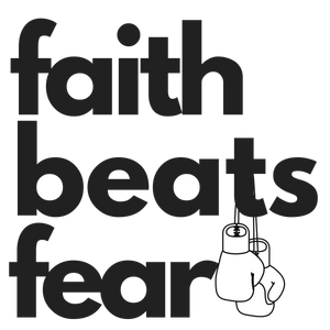 Faith Beats Fear