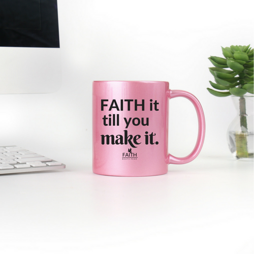 Faith It Till You Make It Mug (Rose)