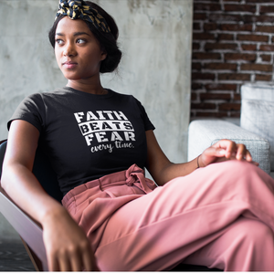 Faith Beats Fear Every Time T-shirt