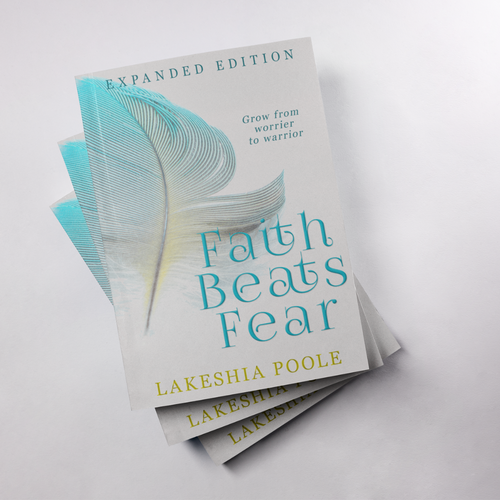 Faith Beats Fear: Grow From Worrier to Warrior (Expanded Edition)
