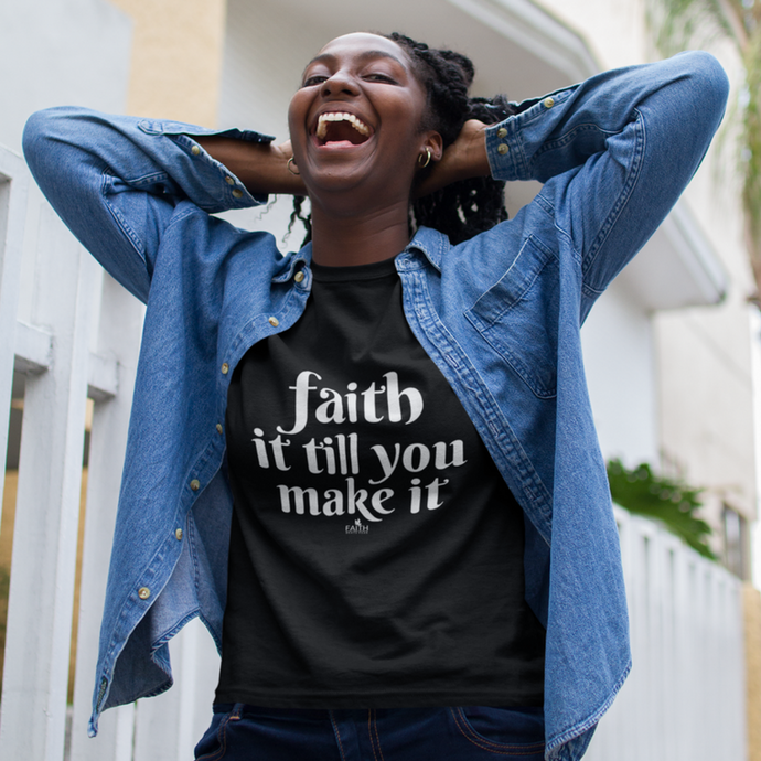 Faith It Till You Make It Tee
