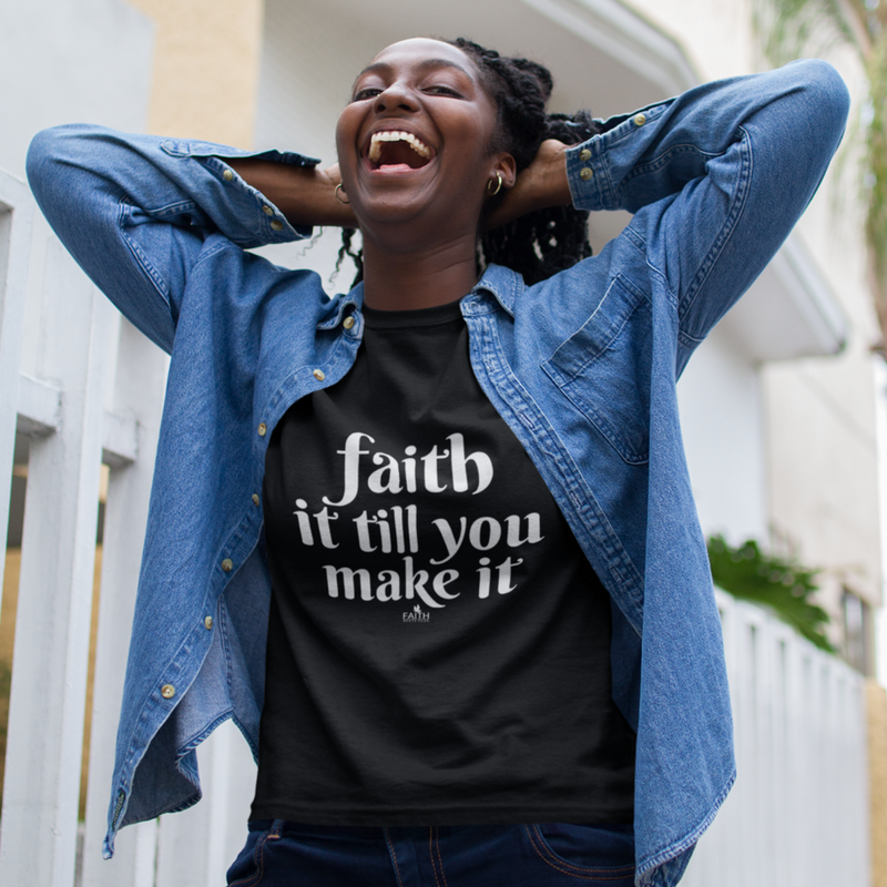 Faith It Till You Make It T-shirt