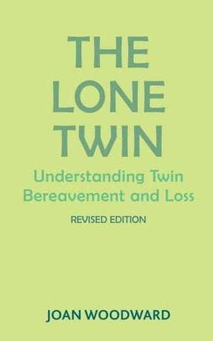 The Lone Twin: Understanding Twin Bereavement and Loss (Revised Edition)