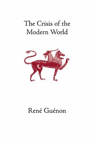The Crisis of the Modern World (Collected Works of Rene Guenon)