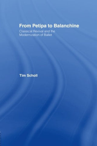 From Petipa to Balanchine: Classical Revival and the Modernisation of Ballet