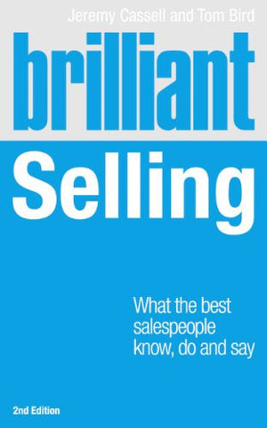Brilliant Selling 2nd edn: What the best salespeople know, do and say (2nd Edition) (Brilliant Business)