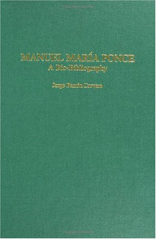 Manuel Marí­a Ponce: A Bio-Bibliography (Bio-Bibliographies in Music)