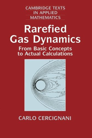 Rarefied Gas Dynamics: From Basic Concepts to Actual Calculations (Cambridge Texts in Applied Mathematics)