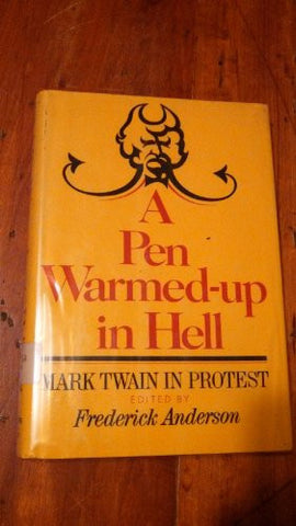 A Pen warmed-up in hell;: Mark Twain in protest
