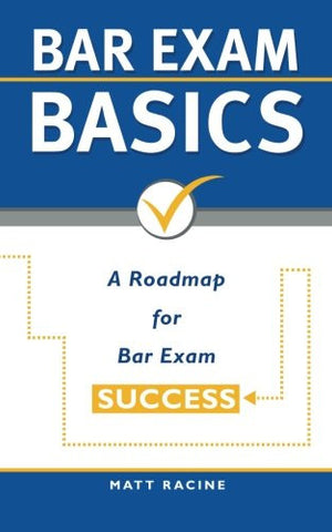 Bar Exam Basics: A Roadmap for Bar Exam Success (Pass the Bar Exam) (Volume 1)