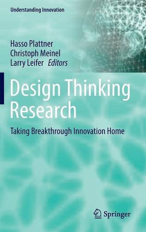 Design Thinking Research: Taking Breakthrough Innovation Home (Understanding Innovation)
