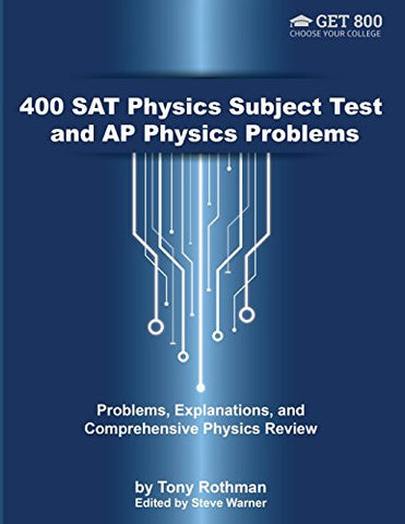 400 SAT Physics Subject Test and AP Physics Problems: Problems, Explanations, and Comprehensive Physics Review