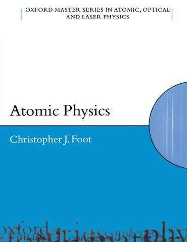 Atomic Physics (Oxford Master Series in Atomic, Optical and Laser Physics)