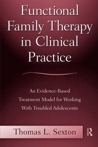 Functional Family Therapy in Clinical Practice: An Evidence-Based Treatment Model for Working With Troubled Adolescents
