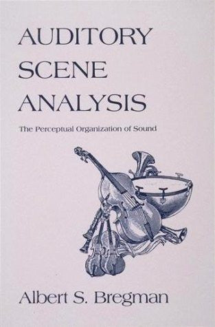 Auditory Scene Analysis: The Perceptual Organization of Sound