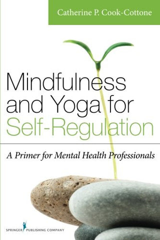 Mindfulness and Yoga for Self-Regulation: A Primer for Mental Health Professionals