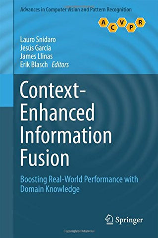 Context-Enhanced Information Fusion: Boosting Real-World Performance with Domain Knowledge (Advances in Computer Vision and Pattern Recognition)