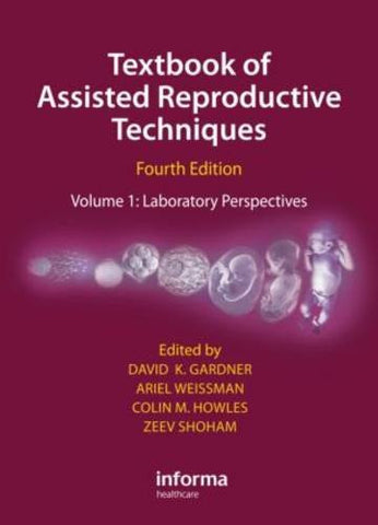 Textbook of Assisted Reproductive Techniques Fourth Edition: Volume 1: Laboratory Perspectives