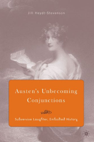 Austen's Unbecoming Conjunctions: Subversive Laughter, Embodied History