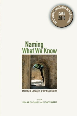 Naming What We Know: Threshold Concepts of Writing Studies