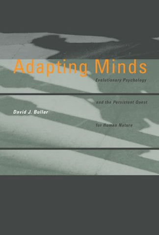 Adapting Minds: Evolutionary Psychology and the Persistent Quest for Human Nature (MIT Press)