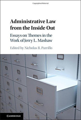 Administrative Law from the Inside Out: Essays on Themes in the Work of Jerry L. Mashaw