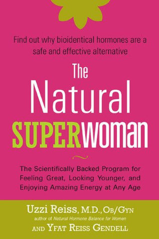 The Natural Superwoman: The Scientifically Backed Program for Feeling Great, Looking Younger,and Enjoyin g Amazing Energy at Any Age