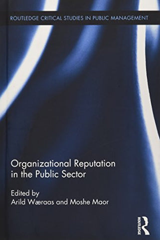 Organizational Reputation in the Public Sector (Routledge Critical Studies in Public Management)