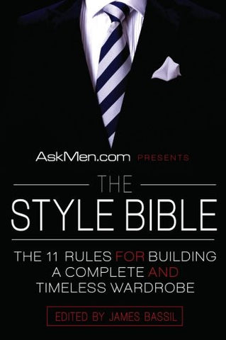 AskMen.com Presents The Style Bible: The 11 Rules for Building a Complete and Timeless Wardrobe (Askmen.com Series)