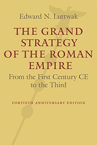 The Grand Strategy of the Roman Empire: From the First Century CE to the Third