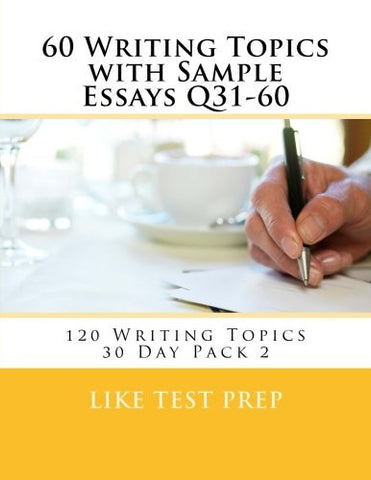60 Writing Topics with Sample Essays Q31-60: 120 Writing Topics 30 Day Pack 2 (Volume 2)