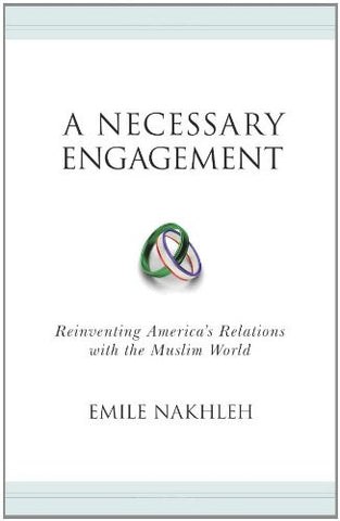 A Necessary Engagement: Reinventing America's Relations with the Muslim World (Princeton Studies in Muslim Politics)