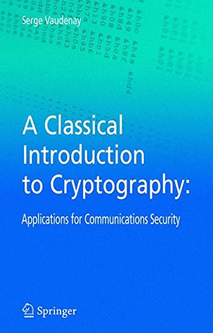 A Classical Introduction to Cryptography: Applications for Communications Security