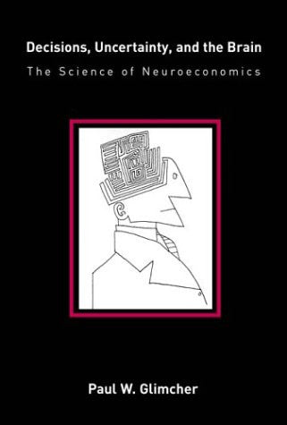 Decisions, Uncertainty, and the Brain: The Science of Neuroeconomics (MIT Press)
