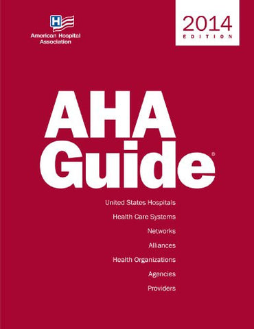AHA Guide 2014 (American Hospital Association Guide to the Health Care Field) (AHA Guide to the Health Care Field)