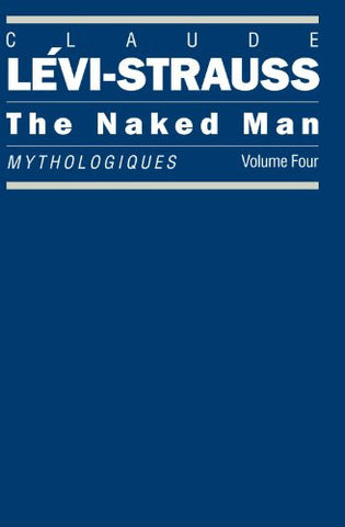 The Naked Man: Mythologiques, Volume 4 (Mythologiques Series)
