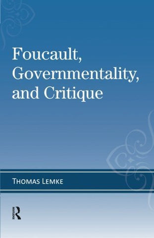 Foucault, Governmentality, and Critique (Cultural Politics and the Promise of Democracy)