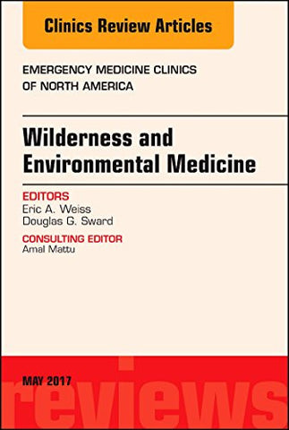 Wilderness and Environmental Medicine, An Issue of Emergency Medicine Clinics of North America, 1e (The Clinics: Internal Medicine)