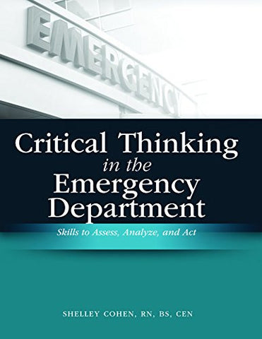 Critical Thinking in the Emergency Department: Skills to Assess, Analyze, And Act
