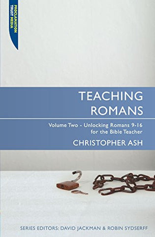 Teaching Romans: Volume 2: Unlocking Romans 9-16 for the Bible Teacher (Proclamation Trust)