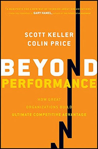 Beyond Performance: How Great Organizations Build Ultimate Competitive Advantage