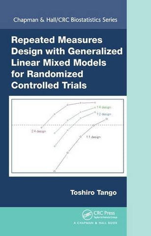 Repeated Measures Design with Generalized Linear Mixed Models for Randomized Controlled Trials (Chapman & Hall/CRC Biostatistics Series)