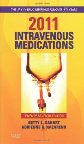 2011 Intravenous Medications: A Handbook for Nurses and Health Professionals, 27e (Intravenous Medications: A Handbook for Nurses & Allied Health Professionals)
