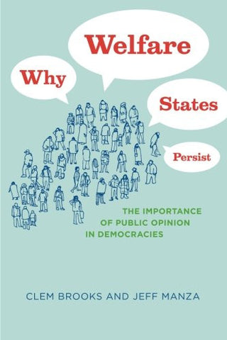 Why Welfare States Persist: The Importance of Public Opinion in Democracies (Studies in Communication, Media, and Public Opinion)