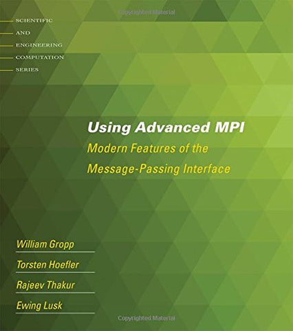 Using Advanced MPI: Modern Features of the Message-Passing Interface (Scientific and Engineering Computation)